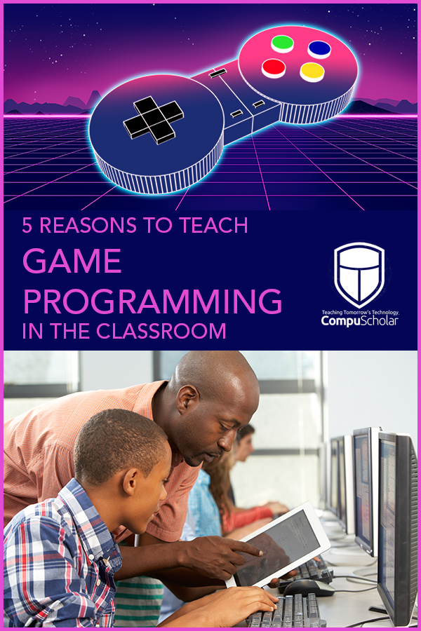 5 Reasons to Teach Game Programming in the Classroom