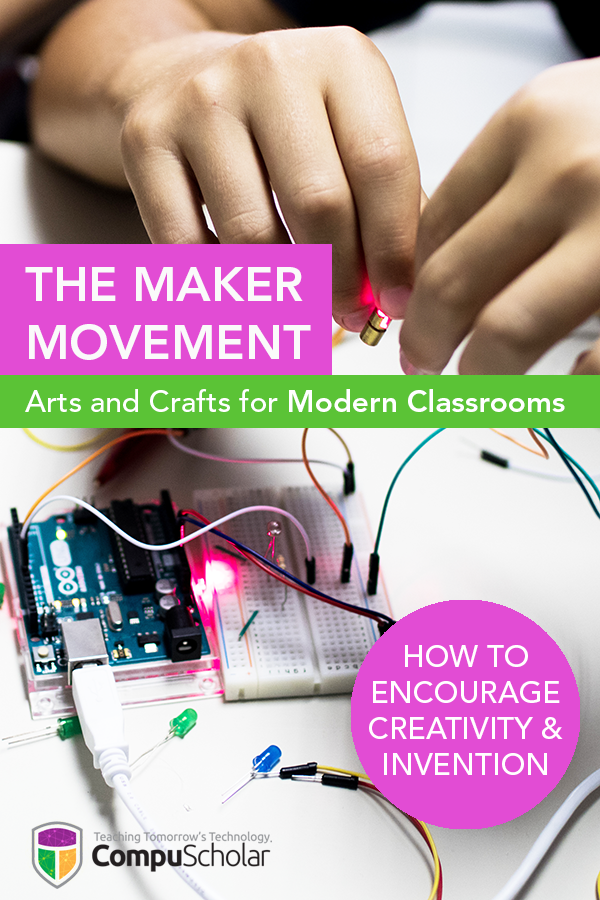 The Maker Movement: Arts and Crafts for Modern Classrooms